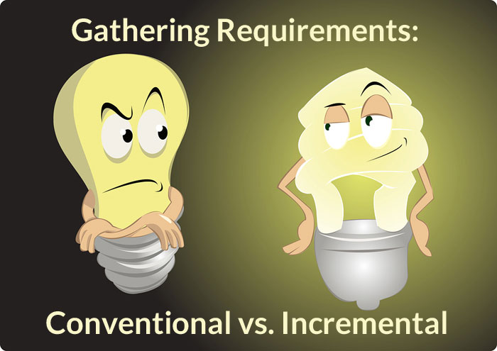 Incremental vs. Conventional Requirements Gathering